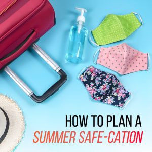 how to plan a summer safe-cation