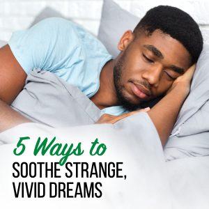 5 ways to soothe strange vivid dreams