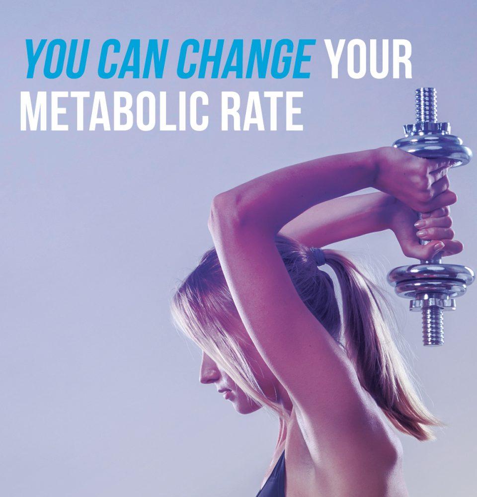 Change you metabolic rate